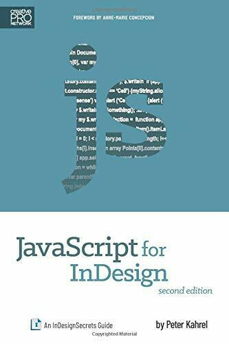 JavaScript for InDesign: An InDesignSecrets Guide by Kahrel, Peter |