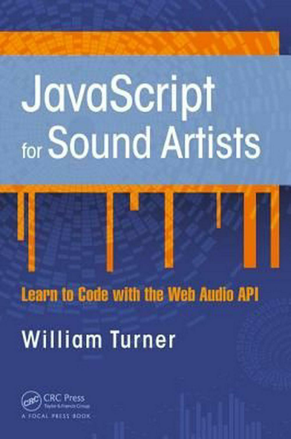 JavaScript for Sound Artists: Learn to Code with the Web Audio API by Steve Leon |
