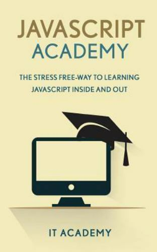 Javascript Academy : The Stress Free Way to Learning Javascript Inside  