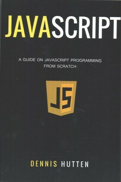 Javascript Tutorial : The Ultimate Beginner's Guide to Learn JavaScript Progr...