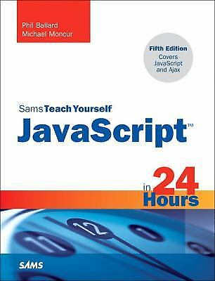 Javascript in 24 Hours by Michael Moncur; Phil Ballard |