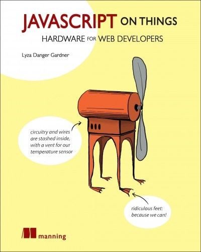 Javascript on Things : Hacking Hardware for Web Developers, Paperback by Gard… |
