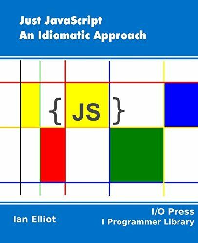 Just JavaScript: An Idiomatic Approach by Elliot, Ian |