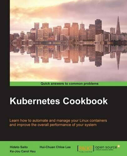 KUBERNETES COOKBOOK By Hui-chuan Chloe Lee **Mint Condition** |