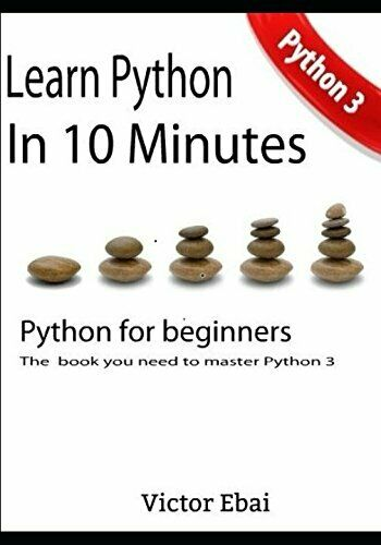 LEARN PYTHON IN 10 MINUTES: ONLY BOOK YOU NEED TO MASTER PYTHON. By Victor NEW |