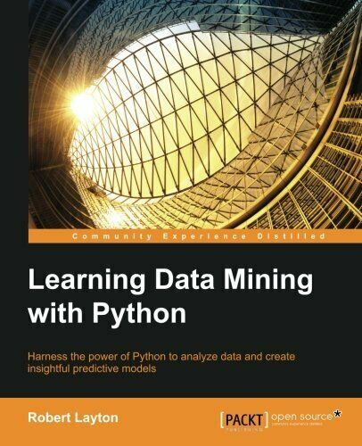LEARNING DATA MINING WITH PYTHON By Robert Layton *Excellent Condition* |