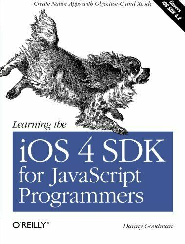 LEARNING IOS 4 SDK FOR JAVASCRIPT PROGRAMMERS: CREATE NATIVE APPS By Danny VG |