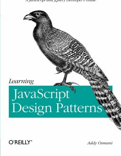 LEARNING JAVASCRIPT DESIGN PATTERNS: A JAVASCRIPT AND JQUERY By Addy Osmani |