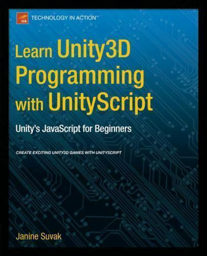 Learn Unity3d Programming with Unityscript: Unity's JavaScript for Beginners (Pa |