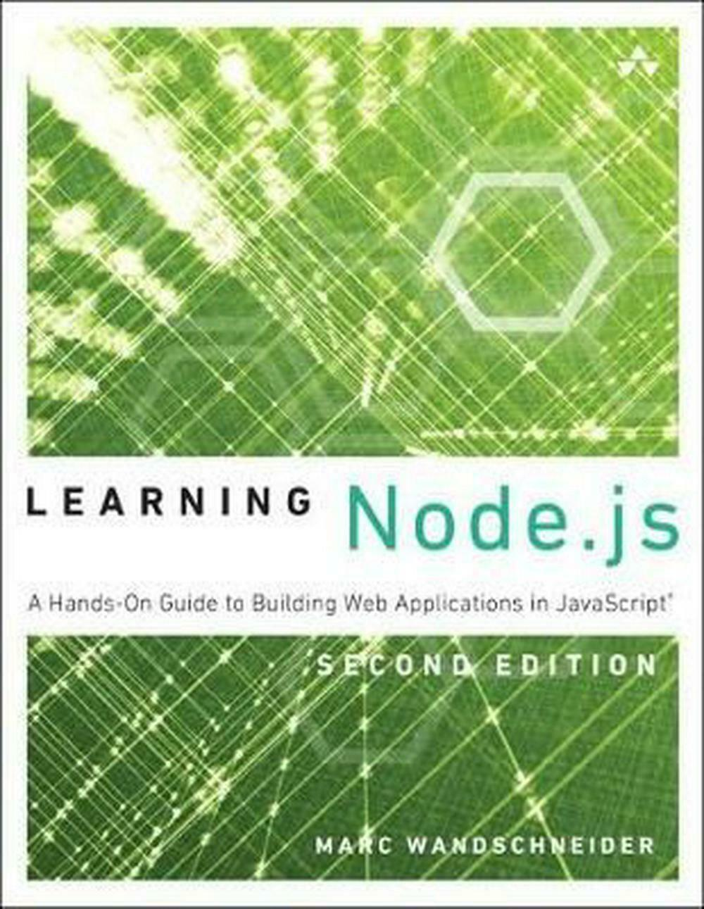 Learning Node.js: A Hands-On Guide to Building Web Applications in JavaScript by |
