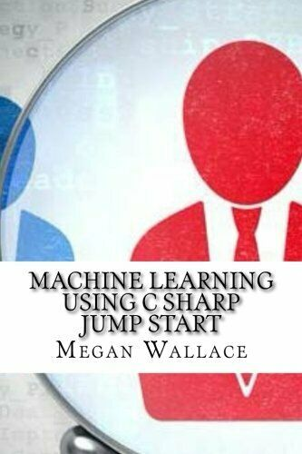 MACHINE LEARNING USING C SHARP JUMP START By Megan Wallace **BRAND NEW** |