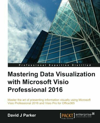 MASTERING DATA VISUALIZATION WITH MICROSOFT VISIO By David J Parker |