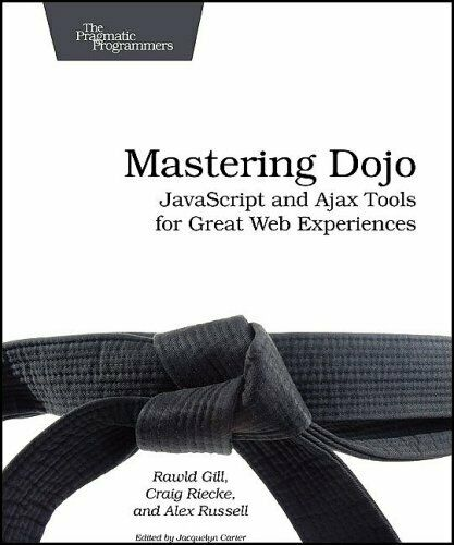 MASTERING DOJO: JAVASCRIPT AND AJAX TOOLS FOR GREAT WEB By Rawld Gill EXCELLENT |