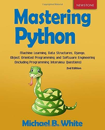 MASTERING PYTHON: MACHINE LEARNING, DATA STRUCTURES, By Michael B. White **NEW** |