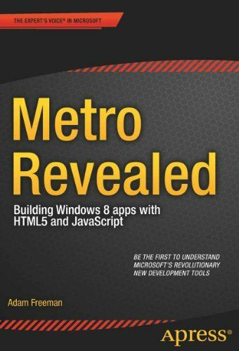METRO REVEALED: BUILDING WINDOWS 8 APPS WITH HTML5 AND JAVASCRIPT By Adam VG |