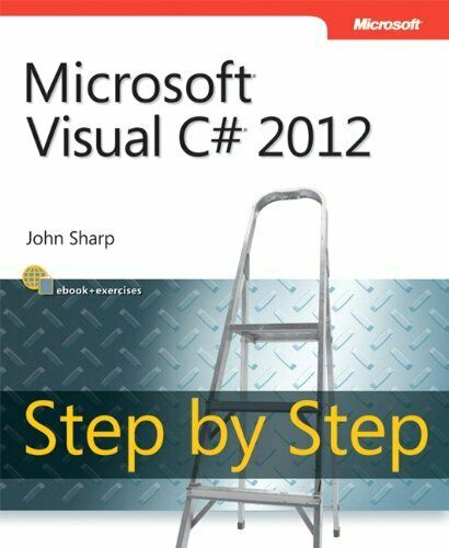 MICROSOFT VISUAL C# 2012 STEP BY STEP (STEP BY STEP DEVELOPER) By John Sharp NEW