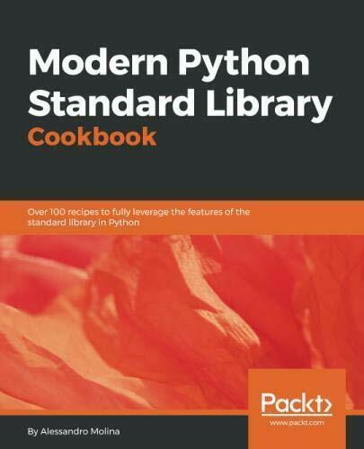 MODERN PYTHON STANDARD LIBRARY COOKBOOK: OVER 100 RECIPES TO By Alessandro NEW |