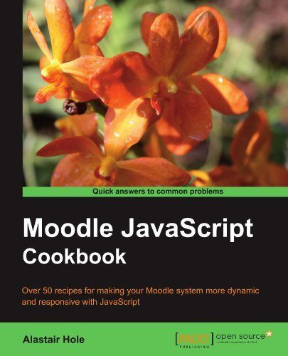 MOODLE JAVASCRIPT COOKBOOK By Alastair Hole *Excellent Condition*