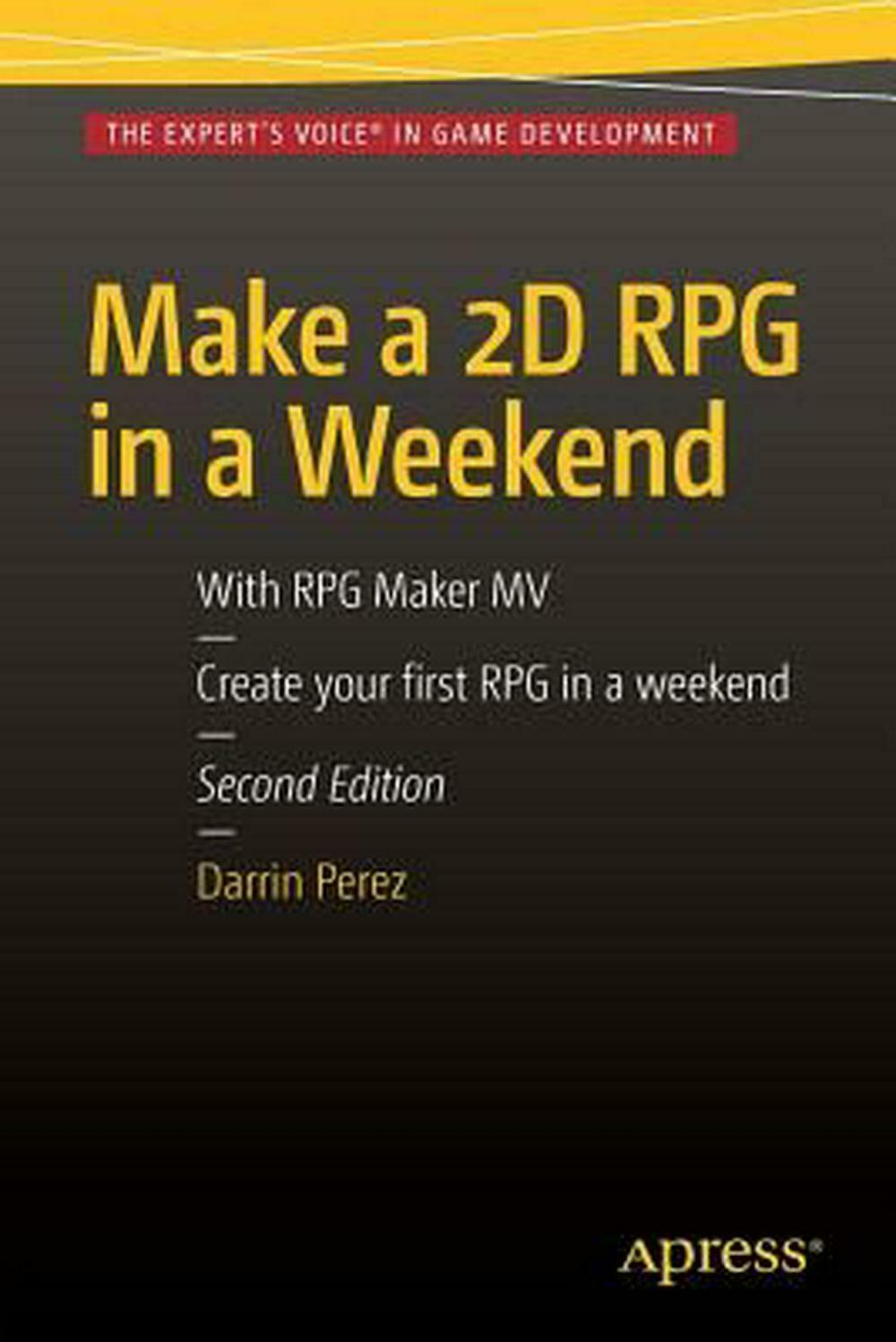 Make a 2D RPG in a Weekend: Second Edition: With RPG Maker Mv by Darrin Perez (E |
