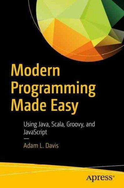 Modern Programming Made Easy : Using Java, Scala, Groovy, and Javascript, Pap… |