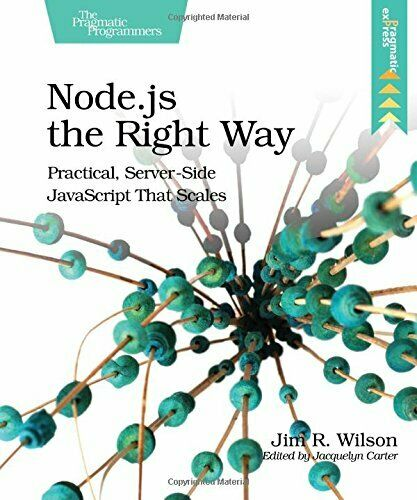 Node.js the Right Way: Practical, Server-Side JavaScript That Scales, Wilson-, |