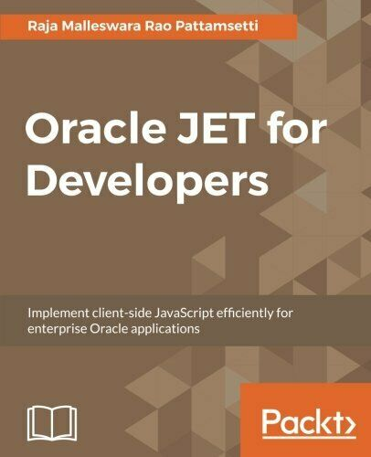 ORACLE JET FOR DEVELOPERS: IMPLEMENT CLIENT-SIDE JAVASCRIPT By Raja VG