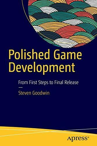 POLISHED GAME DEVELOPMENT: FROM FIRST STEPS TO FINAL By Steven Goodwin BRAND NEW |
