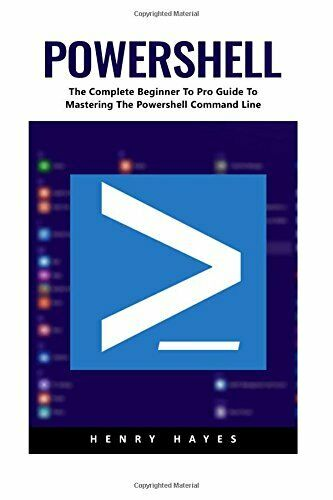POWERSHELL: COMPLETE BEGINNER TO PRO GUIDE TO MASTERING By Henry Hayes BRAND NEW |