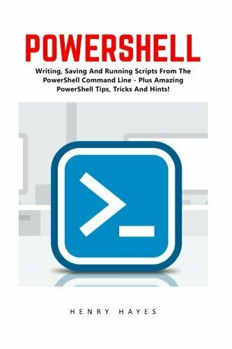 POWERSHELL: WRITING, SAVING AND RUNNING SCRIPTS FROM POWERSHELL By Henry NEW |