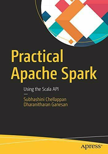 PRACTICAL APACHE SPARK: USING SCALA API By Subhashini Chellappan Mint Condition |