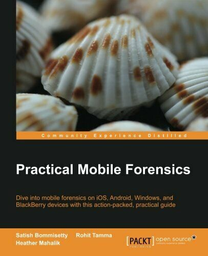 PRACTICAL MOBILE FORENSICS By Rohit Tamma *Excellent Condition* |