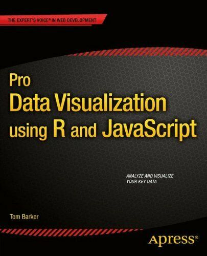 PRO DATA VISUALIZATION USING R AND JAVASCRIPT By Tom Barker |