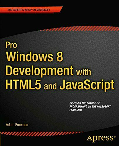 PRO WINDOWS 8 DEVELOPMENT WITH HTML5 AND JAVASCRIPT (EXPERT'S By Adam Mint |