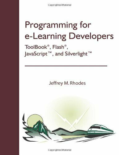 PROGRAMMING FOR E-LEARNING DEVELOPERS: TOOLBOOK®, FLASH®, By Jeffrey M. |