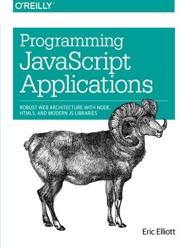 PROGRAMMING JAVASCRIPT APPLICATIONS: ROBUST WEB ARCHITECTURE WITH By Eric Mint