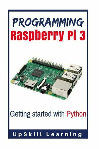 PROGRAMMING RASPBERRY PI 3: GETTING STARTED WITH PYTHON: By Upskill Learning NEW |