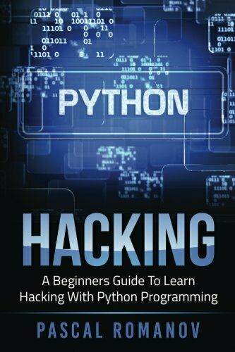 PYTHON: A BEGINNERS GUIDE TO LEARN HACKING WITH PYTHON By Pascal Romanov **NEW** |
