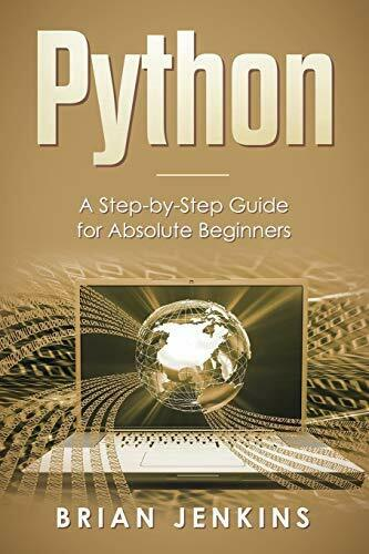 PYTHON: A STEP-BY-STEP GUIDE FOR ABSOLUTE BEGINNERS By Brian Jenkins *BRAND NEW* |