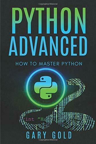 PYTHON ADVANCED: HOW TO MASTER PYTHON By Gary Gold **BRAND NEW** |