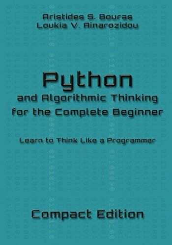 PYTHON AND ALGORITHMIC THINKING FOR COMPLETE BEGINNER – COMPACT By Loukia V. |