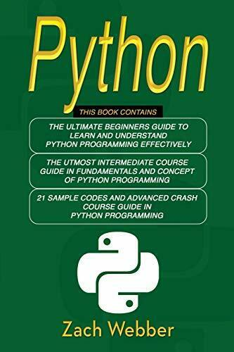 PYTHON: COMPLETE 3 BOOKS IN 1 FOR BEGINNERS, INTERMEDIATE By Zach Webber **NEW** |