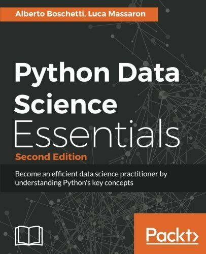 PYTHON DATA SCIENCE ESSENTIALS – SECOND EDITION: BECOME AN By Luca Massaron |