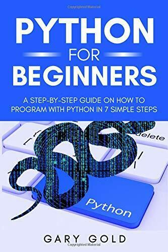 PYTHON FOR BEGINNERS: A STEP-BY-STEP GUIDE ON HOW TO By Gary Gold **Excellent** |