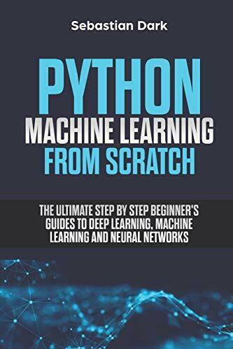 PYTHON MACHINE LEARNING FROM SCRATCH: ULTIMATE STEP BY By Sebastian Dark *VG+* |