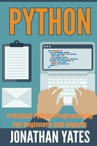 PYTHON: PRACTICAL PYTHON PROGRAMMING FOR BEGINNERS AND EXPERTS By Jonathan NEW |