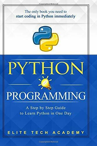 PYTHON PROGRAMMING: A SMARTER AND FASTER WAY TO LEARN PYTHON IN By Elite NEW |