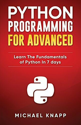 PYTHON PROGRAMMING FOR ADVANCED: LEARN FUNDAMENTALS OF By Michael Knapp **Mint** |