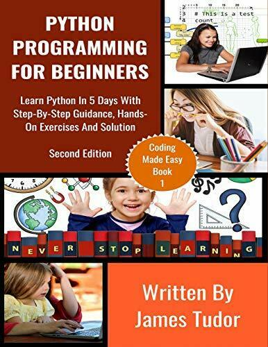 PYTHON PROGRAMMING FOR BEGINNERS: LEARN PYTHON IN 5 DAYS By James Tudor **NEW** |