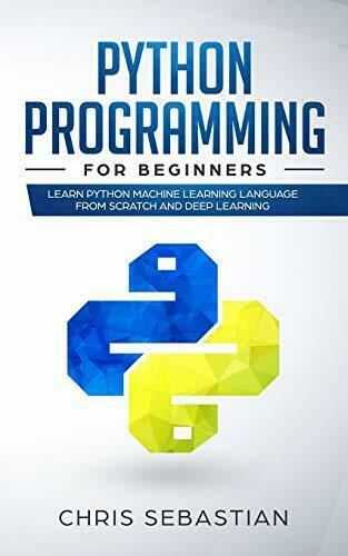PYTHON PROGRAMMING FOR BEGINNERS: LEARN PYTHON MACHINE By Chris Sebastian *NEW* |
