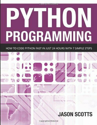 PYTHON PROGRAMMING: HOW TO CODE PYTHON FAST IN JUST 24 HOURS WITH By Jason NEW |